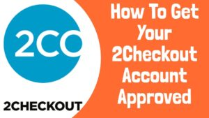 How To Get Your 2Checkout Account Approved?