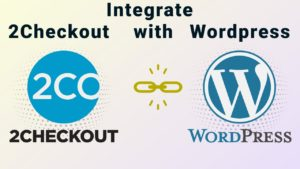 How to Integrate 2Checkout with WordPress?